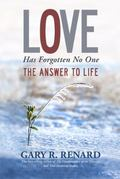 Love Has Forgotten No One : The Answer to Life