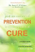 Just An Ounce of Prevention.Is Worth a Pound of Cure: A Modern Guide to Healthful Living fro...
