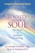Loyalty to Your Soul : The Heart of Spiritual Psychology