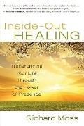 Inside-Out Healing : Transforming Your Life Through the Power of Presence