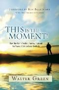 This Is the Moment! : How One Man's Yearlong Journey Captured the Power of Extraordinary Gra...
