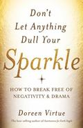 Don't Let Anything Dull Your Sparkle : How to Break Free of Negativity and Drama