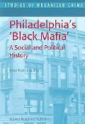 Philadelphia's Black Mafia A Social and Political History