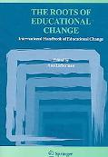 Roots of Educational Change International Handbook of Educational Change, Section 1