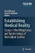 Establishing Medical Reality Essays in the Metaphysics And Epistemology of Biomedical Science