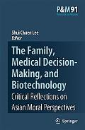 Family, Medical Decision-making, and Biotechnology Critical Reflections on Asian Moral Persp...