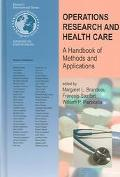 Operations Research and Health Care A Handbook or Methods and Applications