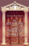 The Religions of the Ancient World: Including Egypt, Assyria and Babylonia, Persia, India, P...