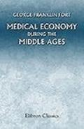 Medical Economy During the Middle Ages : A Contribution to the History of European Morals, f...