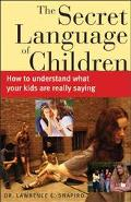 Secret Language of Children How to Understand What Your Kids Are Really Saying