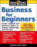 Business For Beginners From Research And Business Plans To Money, Marketing, And The Law