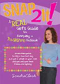 Snap 2 It! A Real Girl's Guide to Keeping a Positive Outlook (Even When You're Having a Bad ...