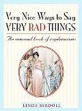 Very Nice Ways to Say Very Bad Things An Unusual Book of Euphemisms