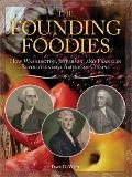 Founding Foodies : How Washington, Jefferson, and Franklin Revolutionized American Cuisine