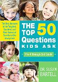 The Top 50 Questions Kids Ask (Pre-K through 2nd Grade): The Best Answers to the Toughest, S...