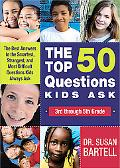 The Top 50 Questions Kids Ask (3rd through 5th Grade): The Best Answers to the Smartest, Str...