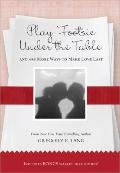 Play Footsie under the Table : ... and 499 more ways to make love Last