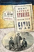 Best Little Stories from the Civil War, 2E: More than 100 true stories