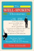 The Well-Spoken Thesaurus: Powerful Ways to Say Everyday Words and Phrases