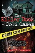 Killer Book of Cold Cases : Incredible Stories, Facts and Trivia from the Most Baffling True...