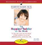 The Happiest Toddler on the Block: The New Way to Stop the Daily Battle of Wills and Raise a...