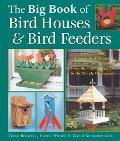Big Book of Bird Houses & Bird Feeders How to Build Unique Bird Houses, Bird Feeders and Bir...