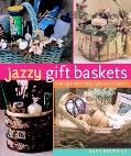 Jazzy Gift Baskets Making & Decorating Glorious Presents