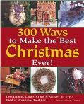 300 Ways To Make The Best Christmas Ever! Decorations, Carols, Crafts & Recipes For Every Ki...