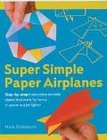 Super Simple Paper Airplanes Step-by-step Instructions To Make Planes That Really Fly From A...