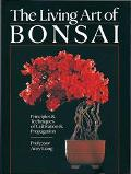 Living Art of Bonsai Principles & Techniques of Cultivation & Propagation