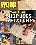 Build Your Own Shop Jigs and Fixtures Woodworking Workshops  a Complete Guide