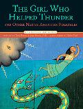 Girl Who Helped Thunder and Other Native American Folktales