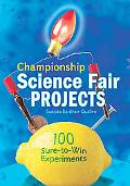 Championship Science Fair Projects 100 Sure-to-win Experiments