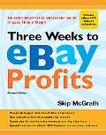 Three Weeks to eBay Profits, Revised Edition: Go from Beginner to Successful Seller in Less ...