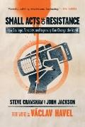 Small Acts of Resistance : How Courage, Tenacity, and Ingenuity Can Change the World