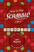 How to Play SCRABBLE Like a Champion