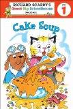 Richard Scarry's Readers (Level 1): Cake Soup (Richard Scarry's Great Big Schoolhouse)