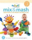 eebee's Mix & Mash: Adventures in the Kitchen for Baby & You (Every Baby Eebee's Adventures)