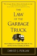 Law of the Garbage Truck : How to Respond to People Who Dump on You, and How to Stop Dumping...