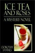 Ice Tea and Roses A Mystery Novel
