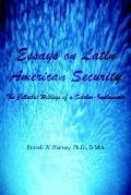 Essays on Latin American Security The Collected Writings of a Scholar-Implementer