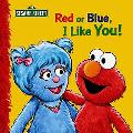Sesame Street: Red or Blue I Like You