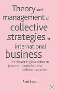 Theory and Management of Collective Strategies in International Business The Impact of Globa...