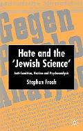 Hate And The 'Jewish Science' Anti-Semitism, Nazism, And Psychoanalysis