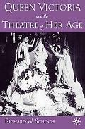 Queen Victoria and the Theatre of Her Age