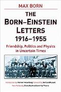 Born - Einstein Letters Friendship, Politics And Physics In Uncertain Times 1916 to 1955