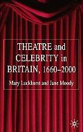 Theatre And Celebrity in Britain, 1660-2000