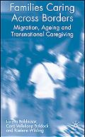 Families Caring Across Borders Migration, Ageing and Transnational Caregiving