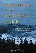 Around the Sacred Fire Native Religious Activism in the Red Power Era