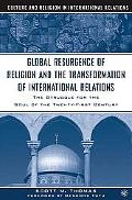 Global Resurgence Of Religion And The Transformation Of International Relations The Struggle...